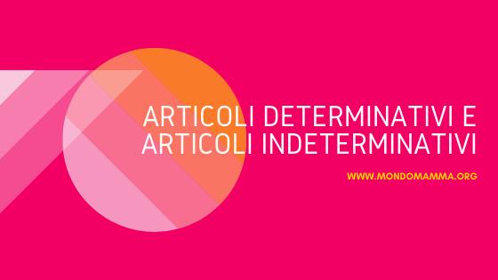 Articoli determinativi e articoli indeterminativi